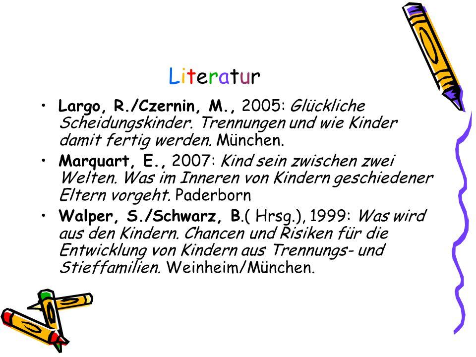 Literatur Largo, R./Czernin, M., 2005: Glückliche Scheidungskinder. Trennungen und wie Kinder damit fertig werden. München.