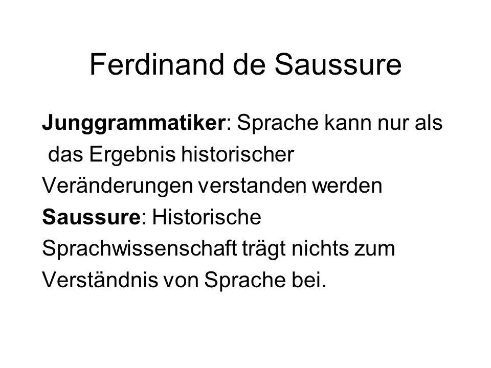 Ferdinand de Saussure Junggrammatiker: Sprache kann nur als