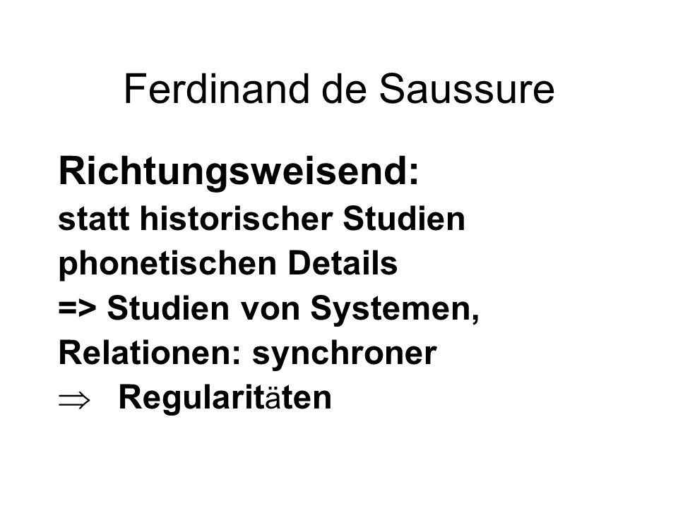 Ferdinand de Saussure Richtungsweisend: statt historischer Studien