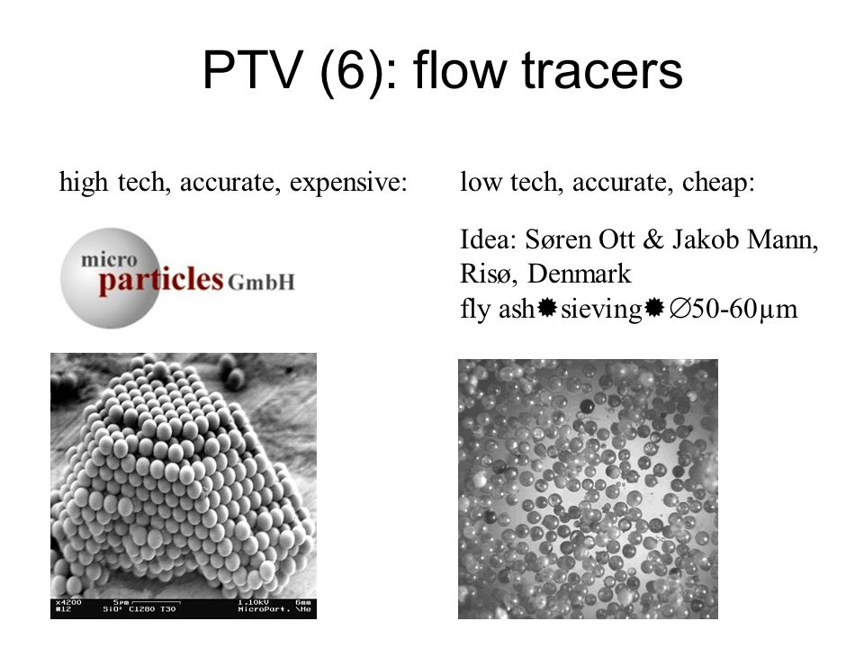 PTV (6): flow tracers high tech, accurate, expensive: