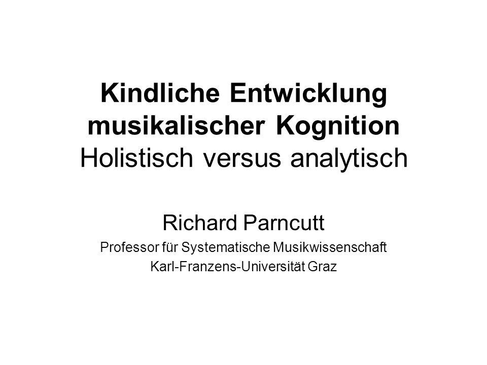 Kindliche Entwicklung musikalischer Kognition Holistisch versus analytisch