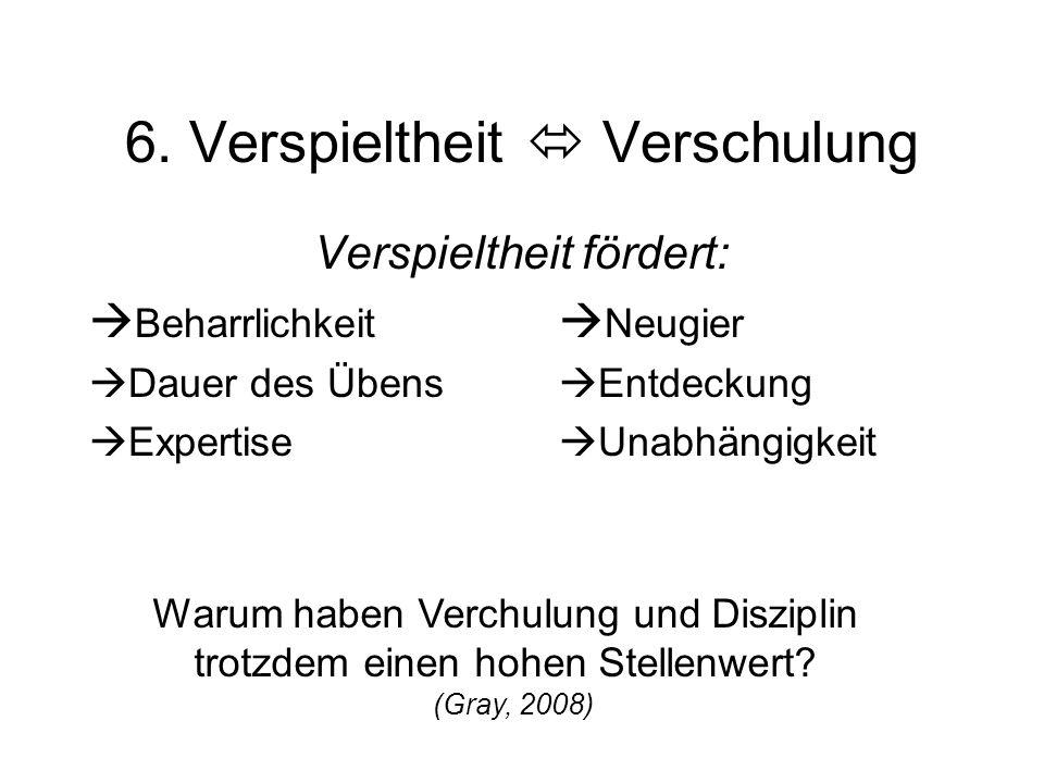 6. Verspieltheit  Verschulung Verspieltheit fördert: