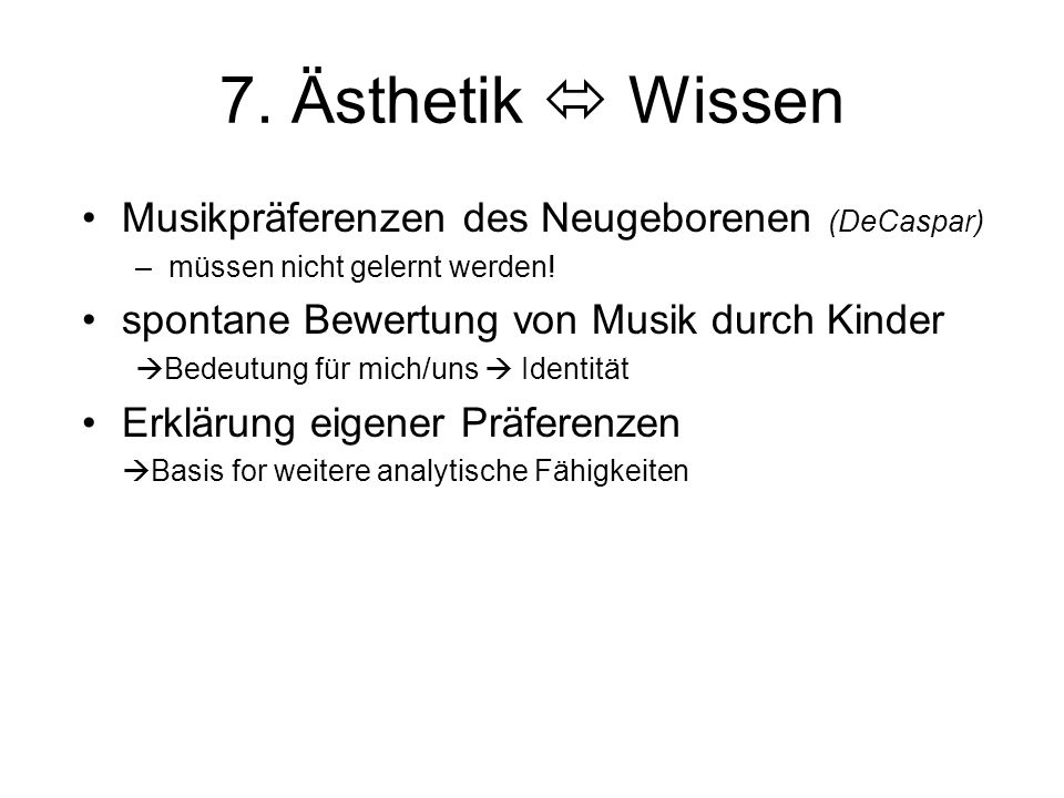 7. Ästhetik  Wissen Musikpräferenzen des Neugeborenen (DeCaspar)