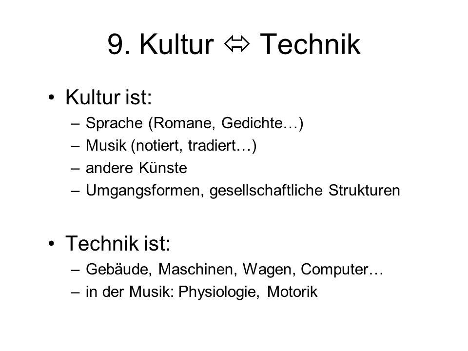 9. Kultur  Technik Kultur ist: Technik ist: