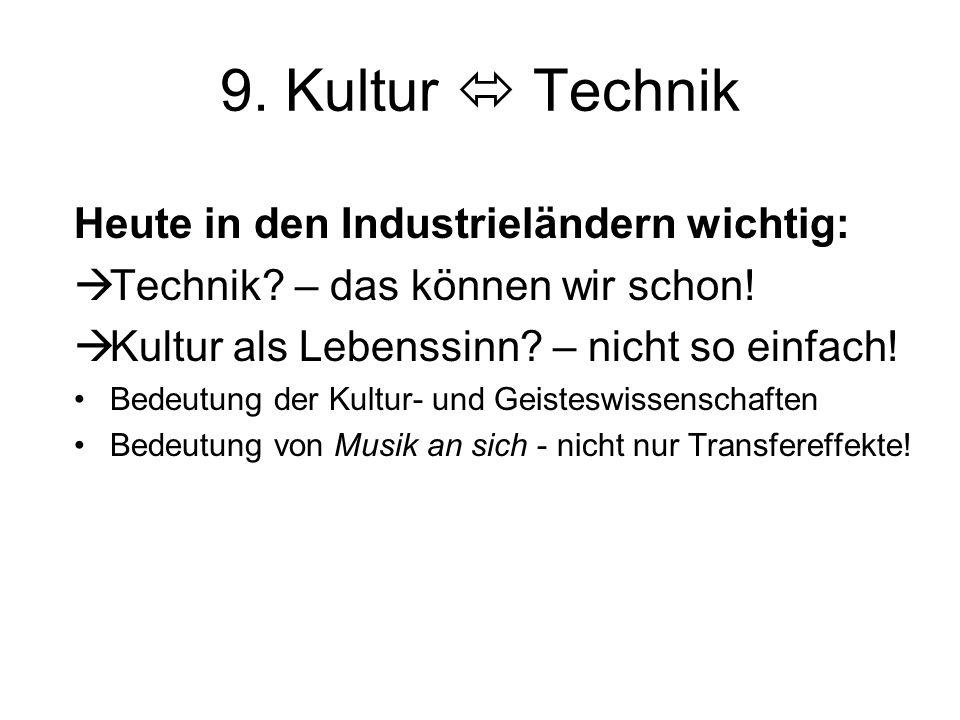 9. Kultur  Technik Heute in den Industrieländern wichtig: