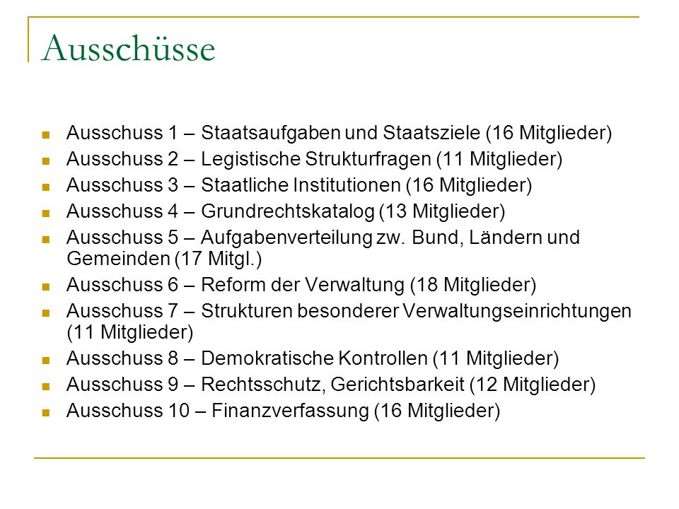 Ausschüsse Ausschuss 1 – Staatsaufgaben und Staatsziele (16 Mitglieder) Ausschuss 2 – Legistische Strukturfragen (11 Mitglieder)