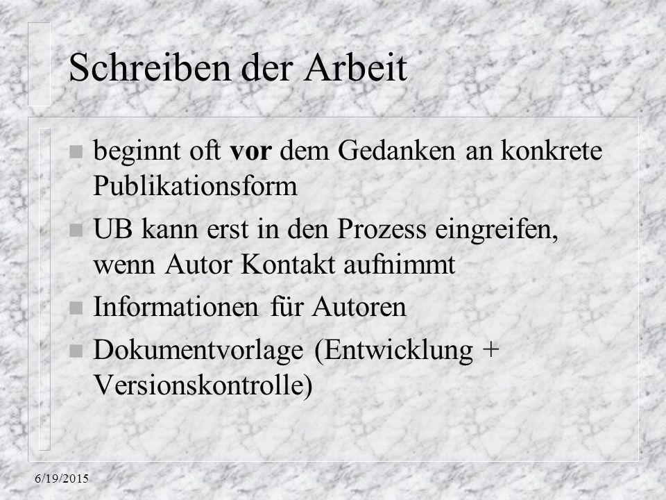 Schreiben der Arbeit beginnt oft vor dem Gedanken an konkrete Publikationsform. UB kann erst in den Prozess eingreifen, wenn Autor Kontakt aufnimmt.