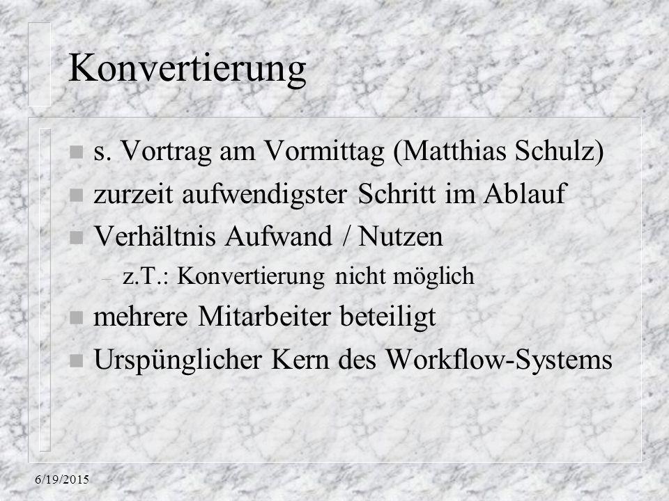 Konvertierung s. Vortrag am Vormittag (Matthias Schulz)