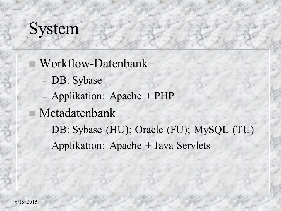 System Workflow-Datenbank Metadatenbank DB: Sybase