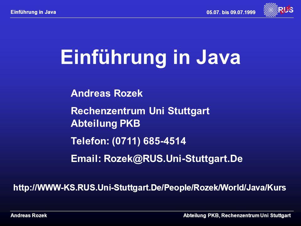 Einführung in Java Andreas Rozek Rechenzentrum Uni Stuttgart