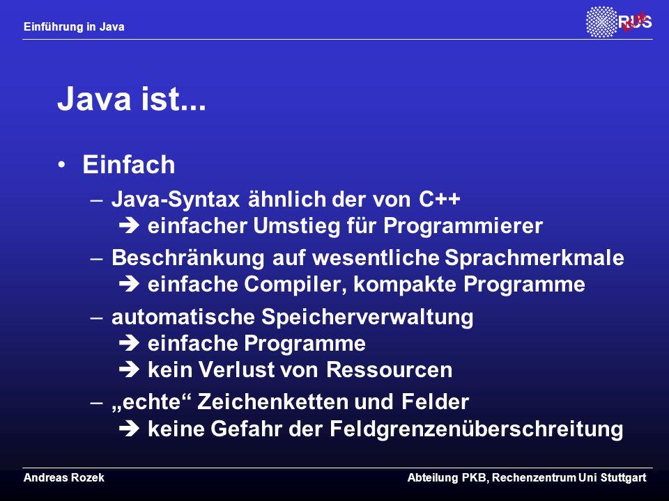 Java ist... Einfach. Java-Syntax ähnlich der von C++  einfacher Umstieg für Programmierer.
