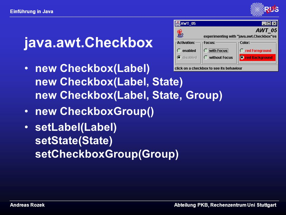 java.awt.Checkbox new Checkbox(Label) new Checkbox(Label, State) new Checkbox(Label, State, Group) new CheckboxGroup()