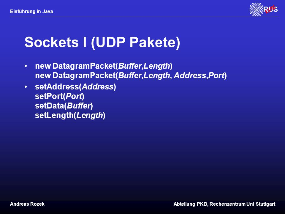 Sockets I (UDP Pakete) new DatagramPacket(Buffer,Length) new DatagramPacket(Buffer,Length, Address,Port)