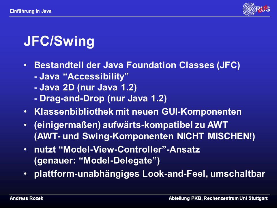 JFC/Swing Bestandteil der Java Foundation Classes (JFC) - Java Accessibility - Java 2D (nur Java 1.2) - Drag-and-Drop (nur Java 1.2)