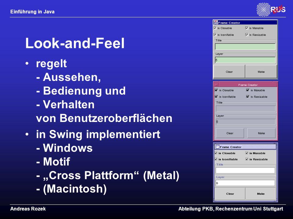 Look-and-Feel regelt - Aussehen, - Bedienung und - Verhalten von Benutzeroberflächen.