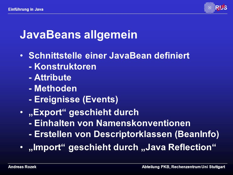 JavaBeans allgemein Schnittstelle einer JavaBean definiert - Konstruktoren - Attribute - Methoden - Ereignisse (Events)