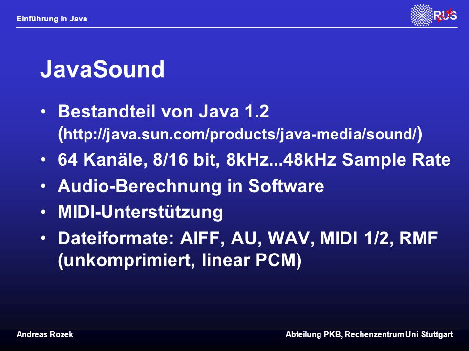 JavaSound Bestandteil von Java 1.2 (http://java.sun.com/products/java-media/sound/) 64 Kanäle, 8/16 bit, 8kHz...48kHz Sample Rate.