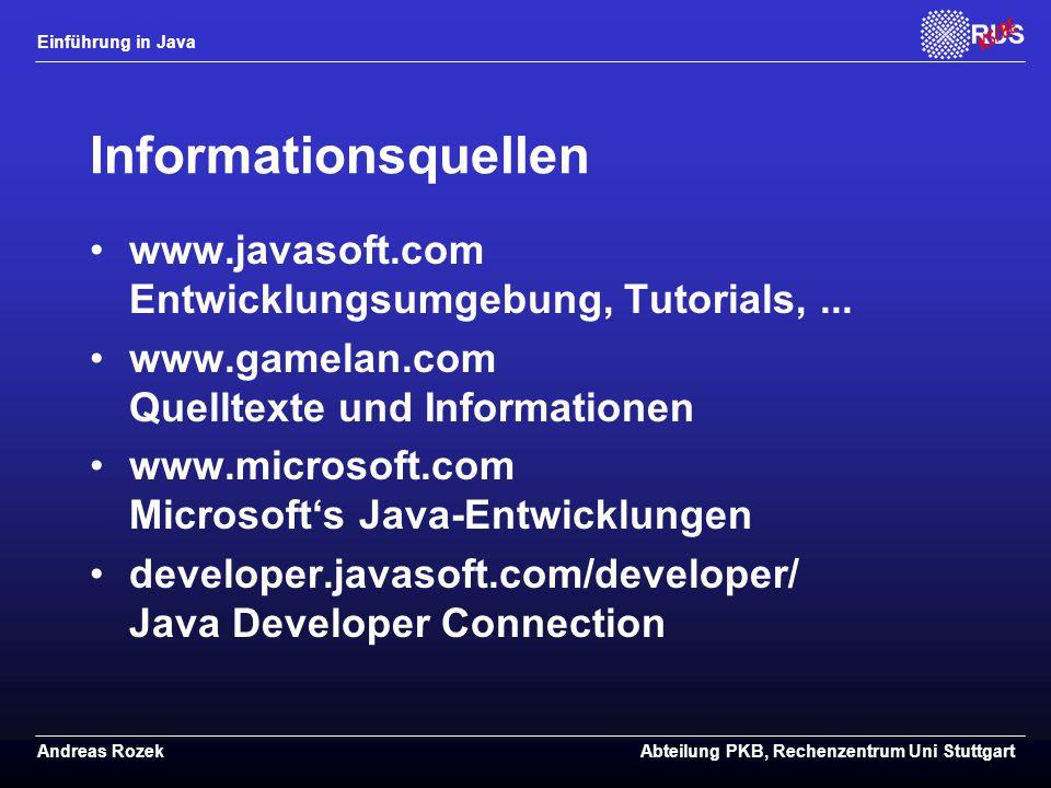 Informationsquellen www.javasoft.com Entwicklungsumgebung, Tutorials, ... www.gamelan.com Quelltexte und Informationen.
