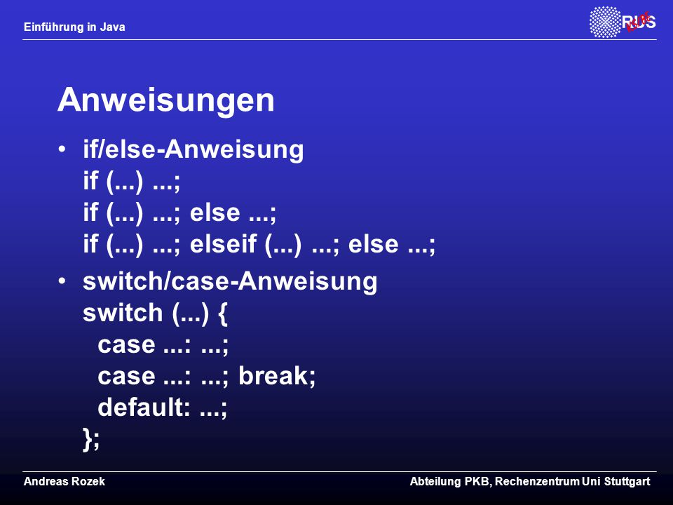 Anweisungen if/else-Anweisung if (...) ...; if (...) ...; else ...; if (...) ...; elseif (...) ...; else ...;