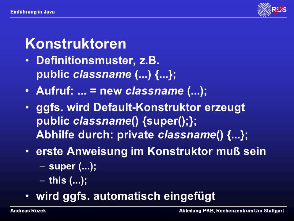 Konstruktoren Definitionsmuster, z.B. public classname (...) {...};