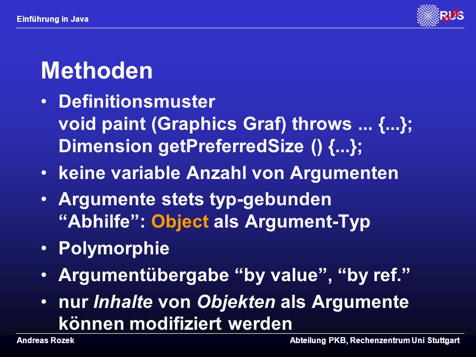 Methoden Definitionsmuster void paint (Graphics Graf) throws ... {...}; Dimension getPreferredSize () {...};
