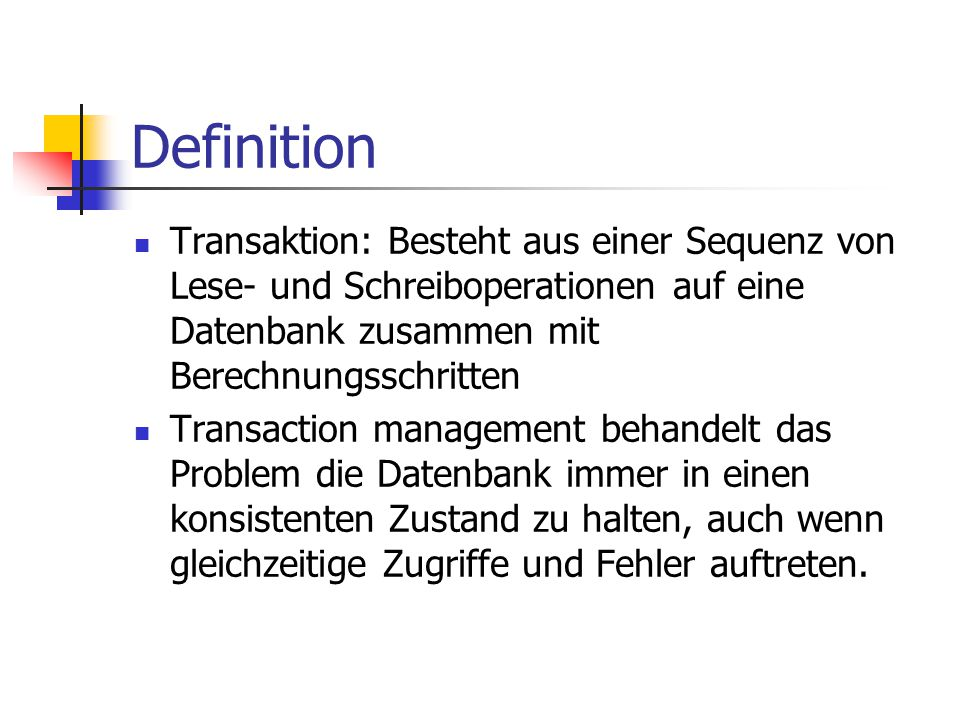 Definition Transaktion: Besteht aus einer Sequenz von Lese- und Schreiboperationen auf eine Datenbank zusammen mit Berechnungsschritten.