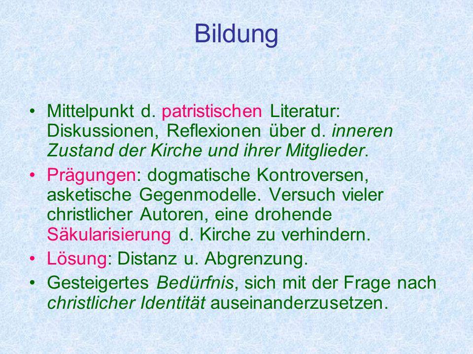 Bildung Mittelpunkt d. patristischen Literatur: Diskussionen, Reflexionen über d. inneren Zustand der Kirche und ihrer Mitglieder.