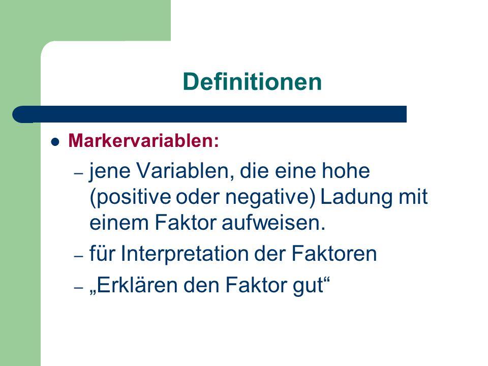 Definitionen Markervariablen: jene Variablen, die eine hohe (positive oder negative) Ladung mit einem Faktor aufweisen.