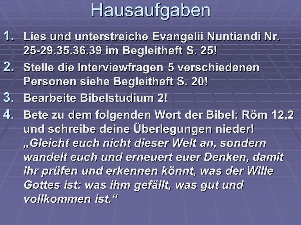 Hausaufgaben Lies und unterstreiche Evangelii Nuntiandi Nr. 25-29.35.36.39 im Begleitheft S. 25!