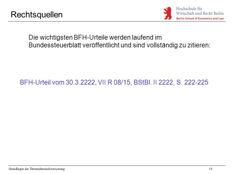 Rechtsquellen Die wichtigsten BFH-Urteile werden laufend im Bundessteuerblatt veröffentlicht und sind vollständig zu zitieren: