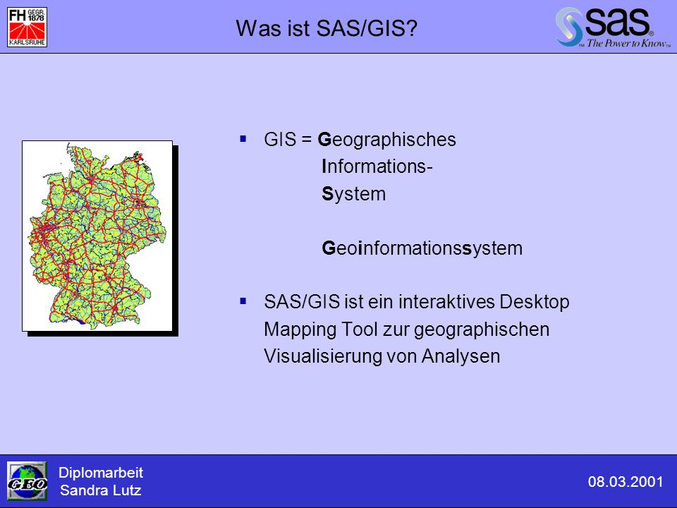Was ist SAS/GIS GIS = Geographisches Informations- System