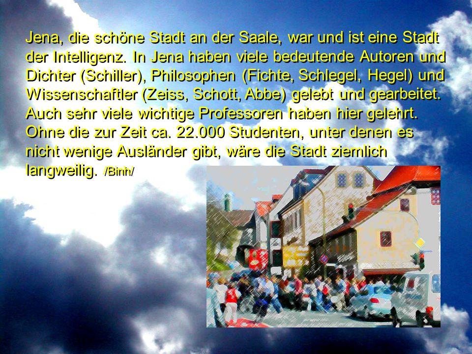 Jena, die schöne Stadt an der Saale, war und ist eine Stadt der Intelligenz.