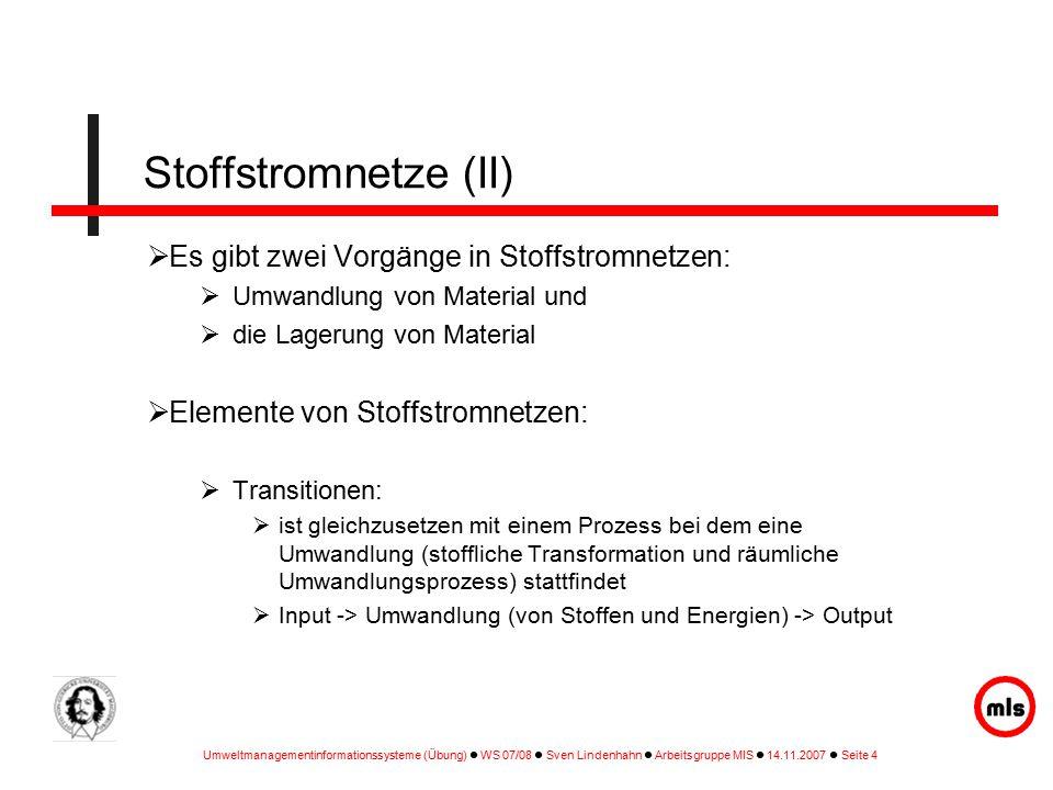 Stoffstromnetze (II) Es gibt zwei Vorgänge in Stoffstromnetzen: