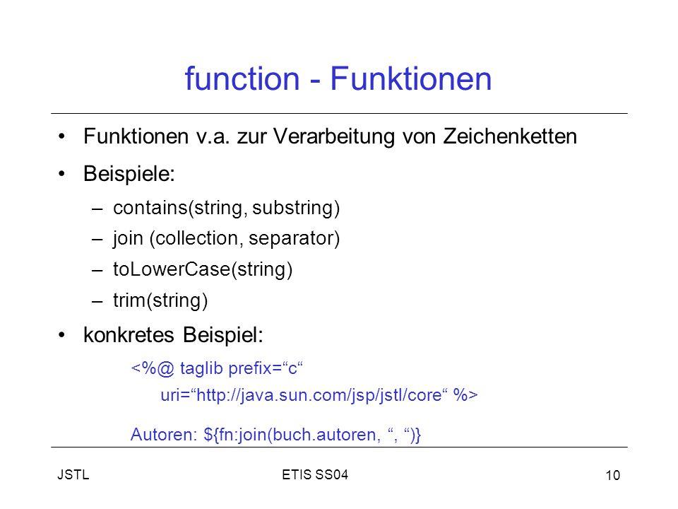 function - Funktionen Funktionen v.a. zur Verarbeitung von Zeichenketten. Beispiele: contains(string, substring)