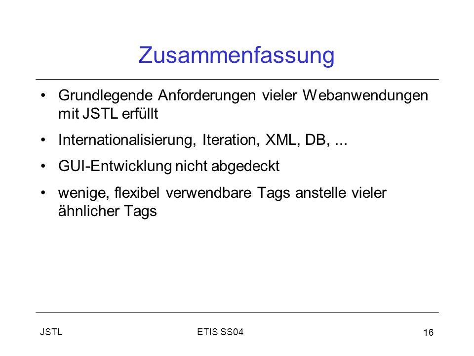 Zusammenfassung Grundlegende Anforderungen vieler Webanwendungen mit JSTL erfüllt. Internationalisierung, Iteration, XML, DB, ...