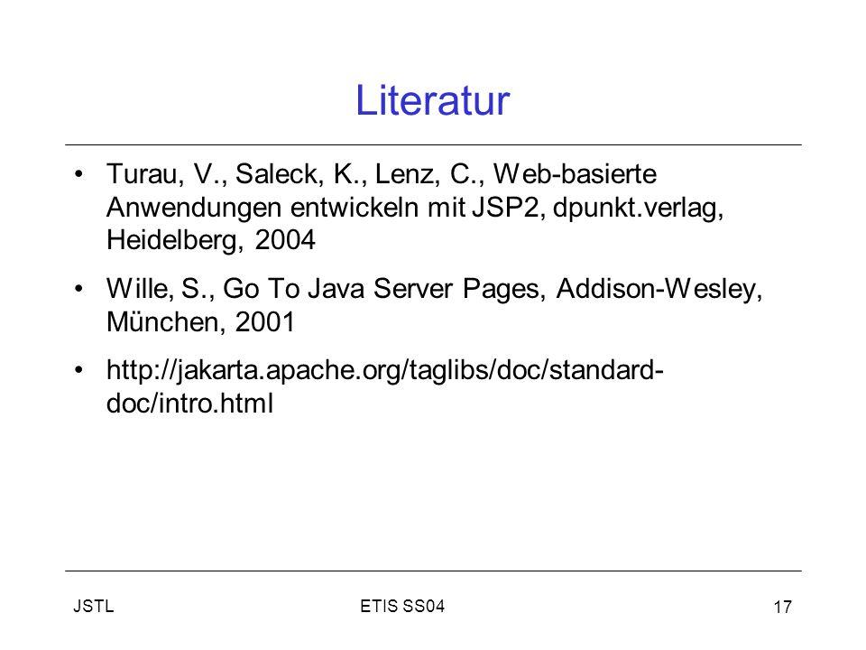 Literatur Turau, V., Saleck, K., Lenz, C., Web-basierte Anwendungen entwickeln mit JSP2, dpunkt.verlag, Heidelberg, 2004.