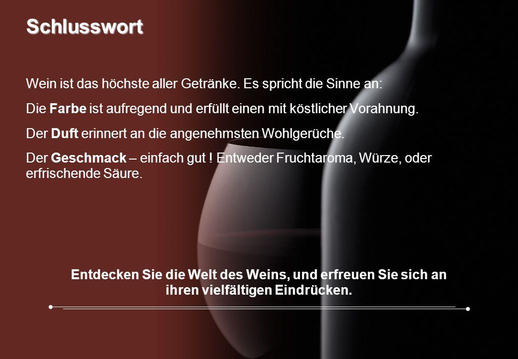 Schlusswort Wein ist das höchste aller Getränke. Es spricht die Sinne an: Die Farbe ist aufregend und erfüllt einen mit köstlicher Vorahnung.