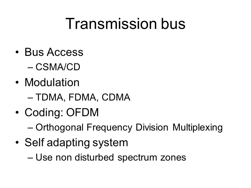 Transmission bus Bus Access Modulation Coding: OFDM