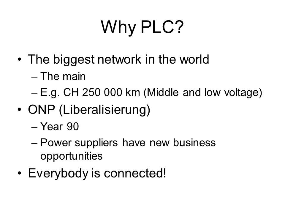 Why PLC The biggest network in the world ONP (Liberalisierung)
