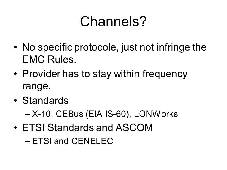 Channels No specific protocole, just not infringe the EMC Rules.