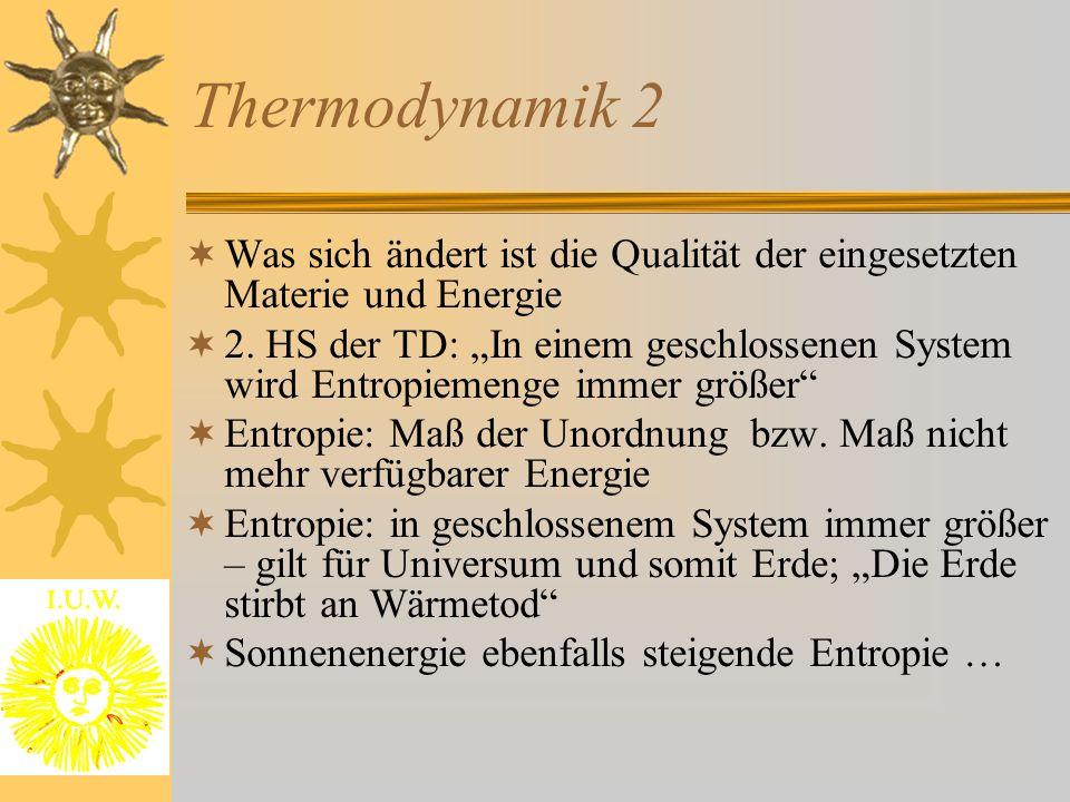 Thermodynamik 2 Was sich ändert ist die Qualität der eingesetzten Materie und Energie.