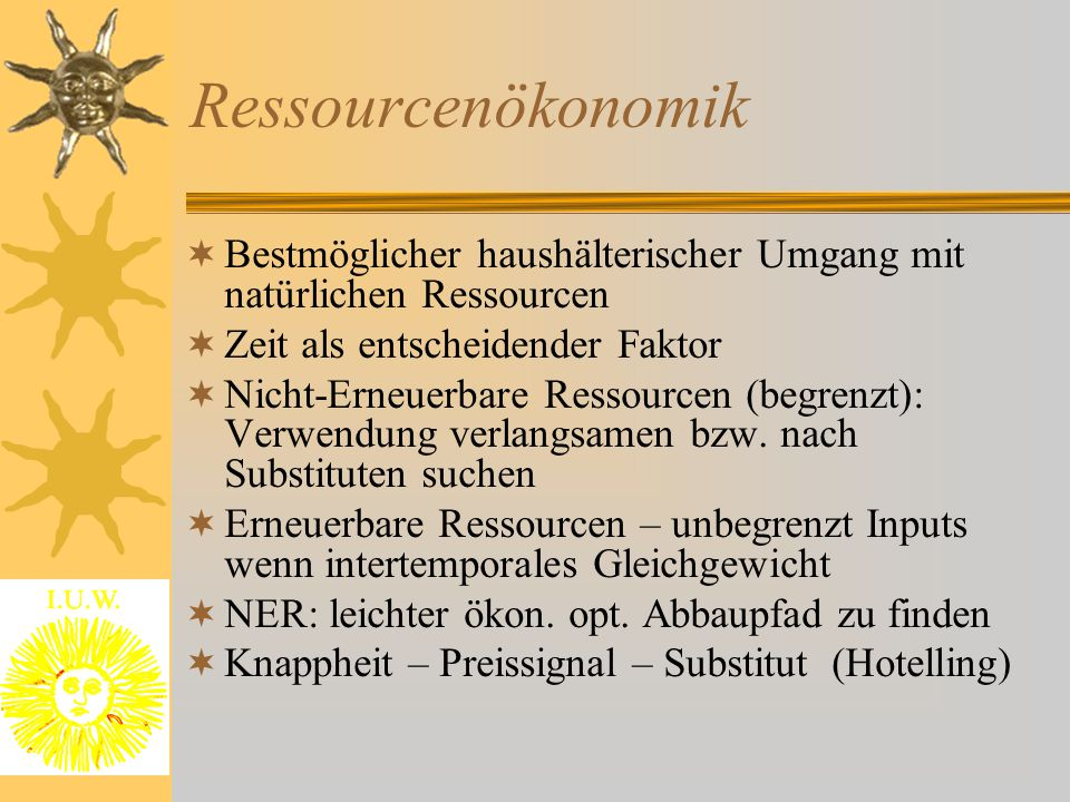 Ressourcenökonomik Bestmöglicher haushälterischer Umgang mit natürlichen Ressourcen. Zeit als entscheidender Faktor.