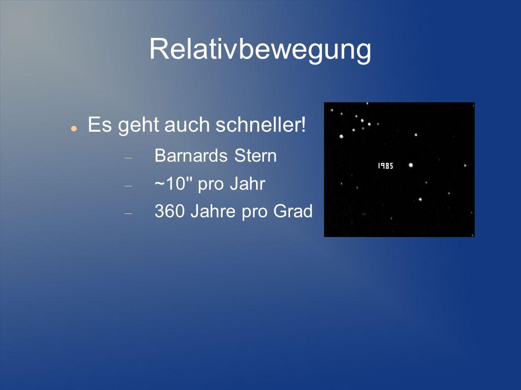 Relativbewegung Es geht auch schneller! Barnards Stern ~10 pro Jahr