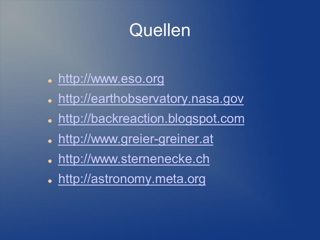 Quellen http://www.eso.org http://earthobservatory.nasa.gov