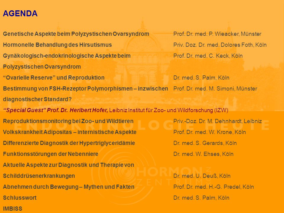 AGENDA Genetische Aspekte beim Polyzystischen Ovarsyndrom Prof. Dr. med. P. Wieacker, Münster.