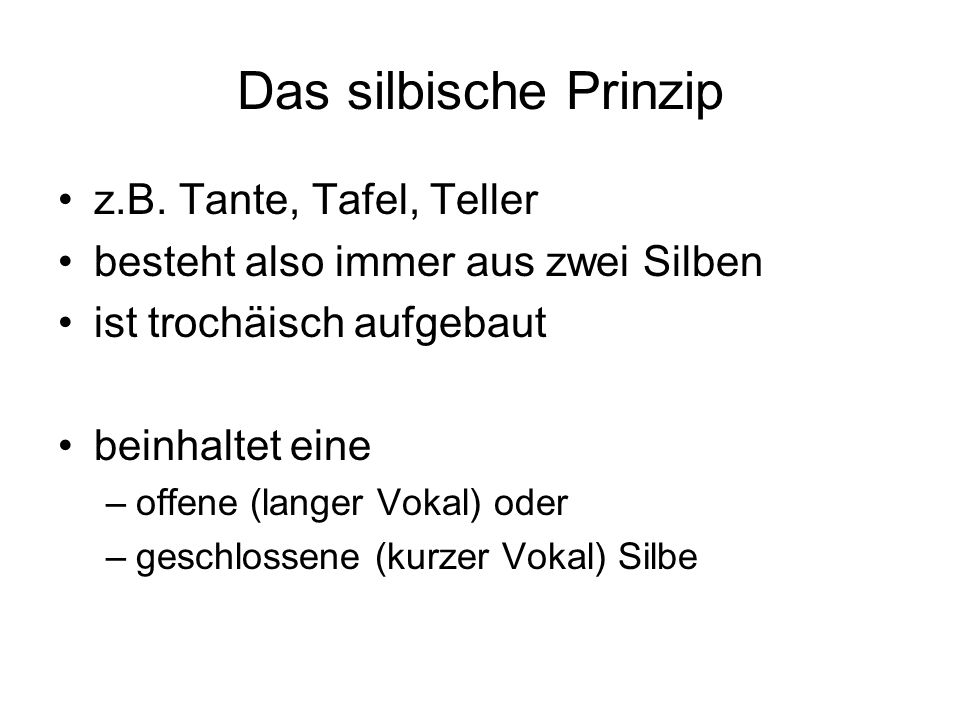 Das silbische Prinzip z.B. Tante, Tafel, Teller
