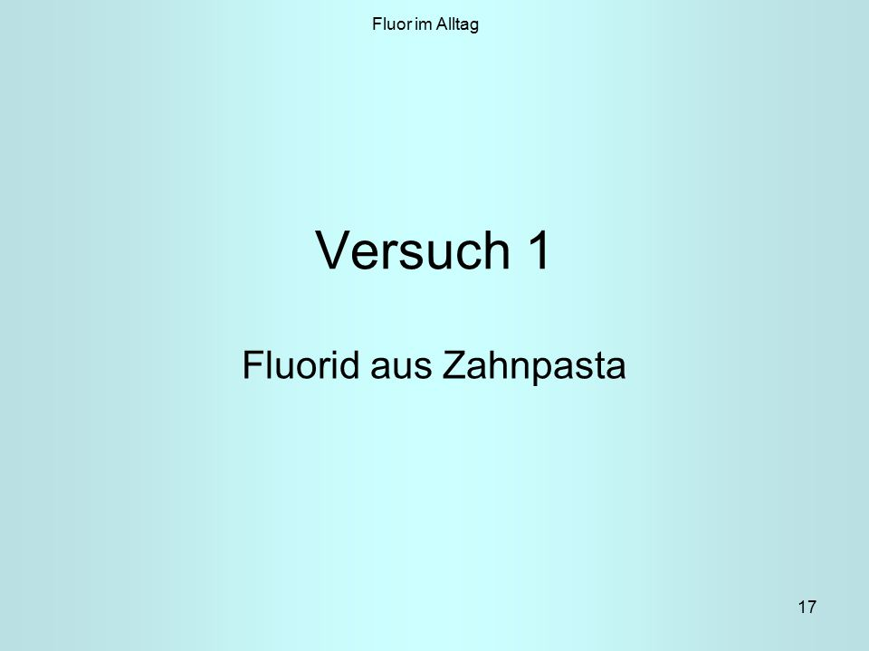 Fluor im Alltag Versuch 1 Fluorid aus Zahnpasta