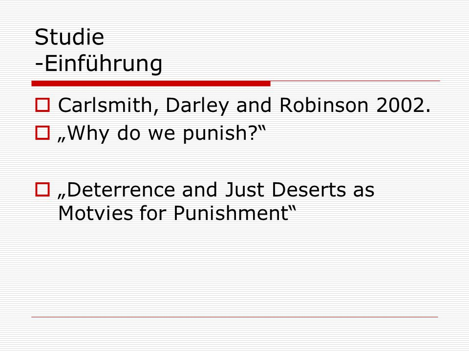 Studie -Einführung Carlsmith, Darley and Robinson 2002.