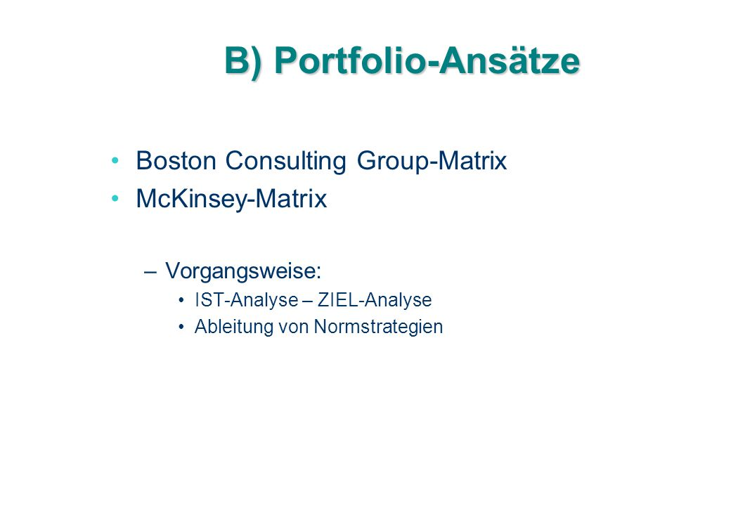 B) Portfolio-Ansätze Boston Consulting Group-Matrix McKinsey-Matrix