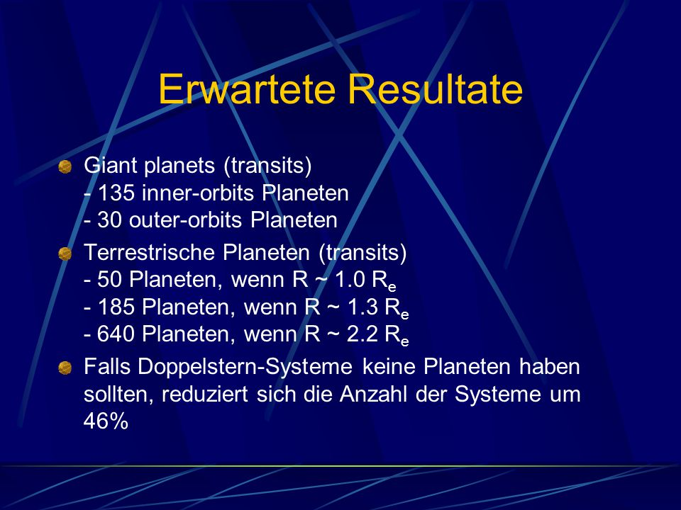 Erwartete Resultate Giant planets (transits) inner-orbits Planeten - 30 outer-orbits Planeten.